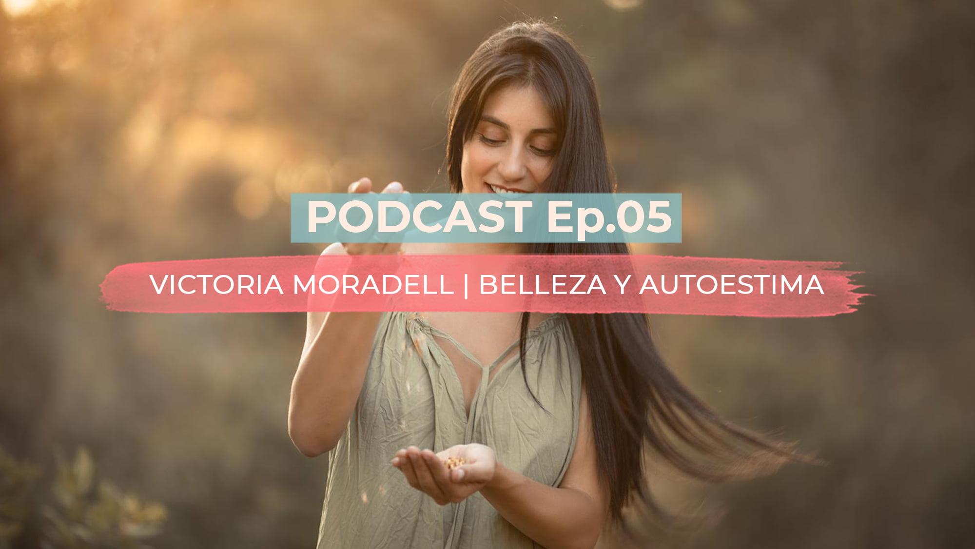PODCAST EP. 05 | Belleza y autoestima con Victoria Moradell